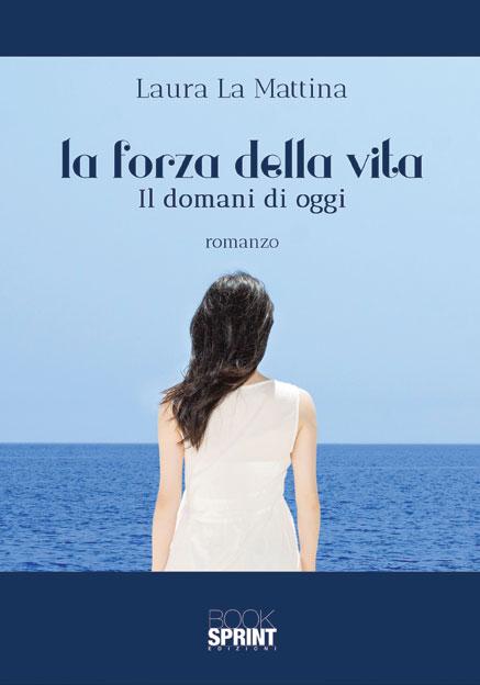 La Forza Della Vita Di Laura La Mattina Casa Editrice Booksprint